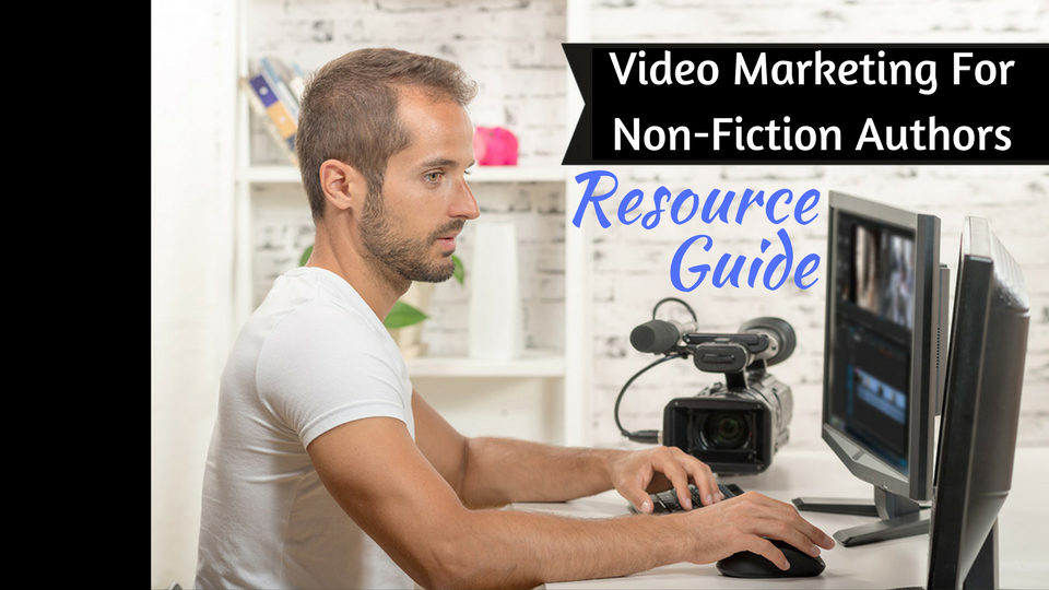 Video Marketing For Non-Fiction Authors Resource Guide